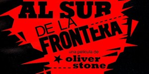 "Documental ""Al sur de la frontera"" de Oliver Stone"